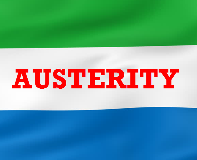 Sierra Leone:- AUSTERITY, AUSTERITY, AUSTERITY!!!!!!!Mr. President, beware of your legacy.